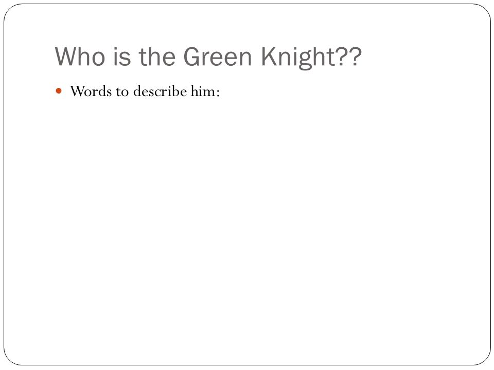 Who is the Green Knight Words to describe him: