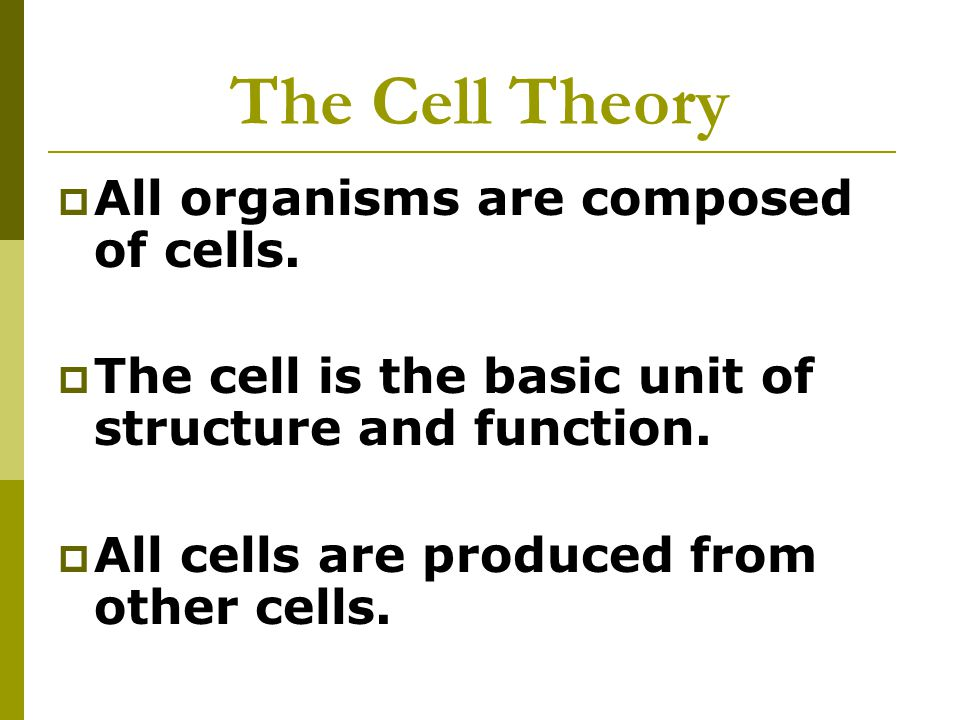 The Cell Theory All organisms are composed of cells.