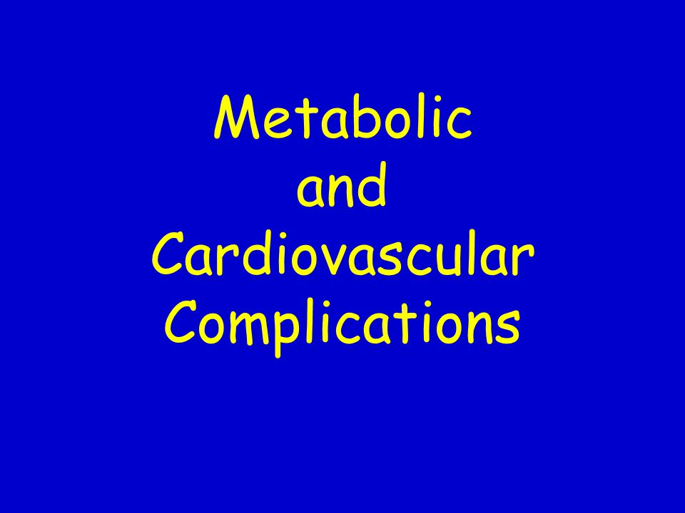 Metabolic and Cardiovascular Complications