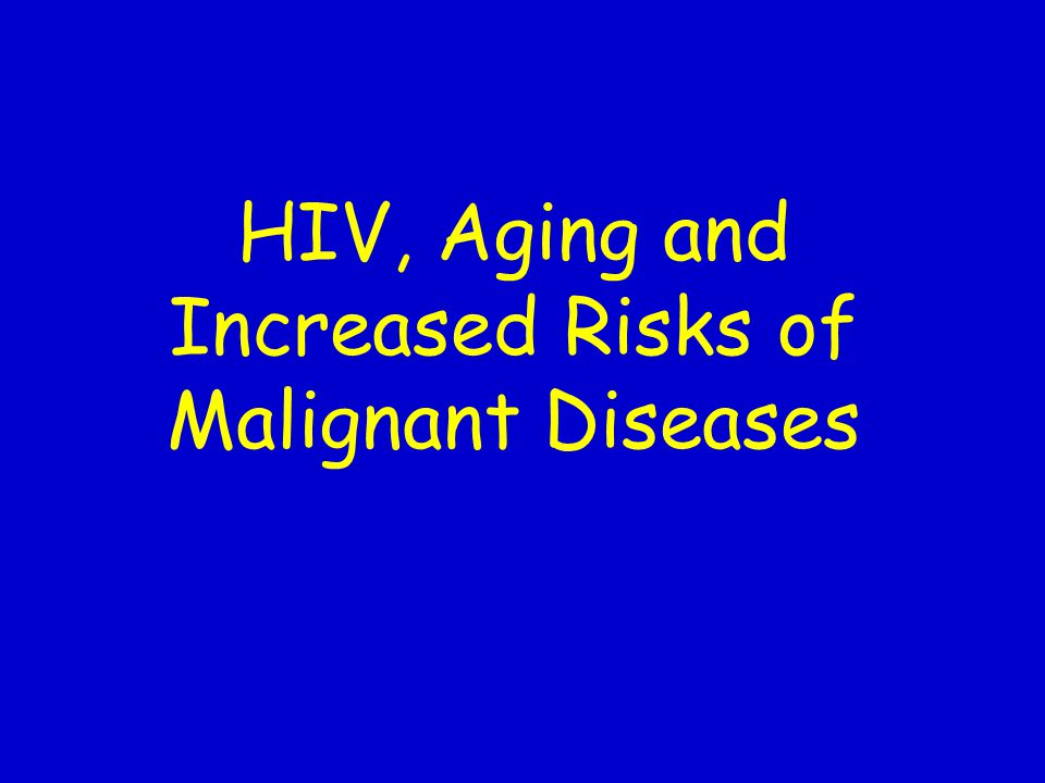 HIV, Aging and Increased Risks of Malignant Diseases