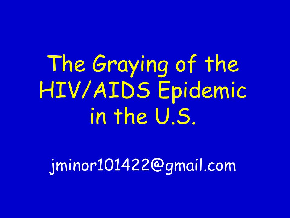 The Graying of the HIV/AIDS Epidemic in the U. S. jminor101422@gmail
