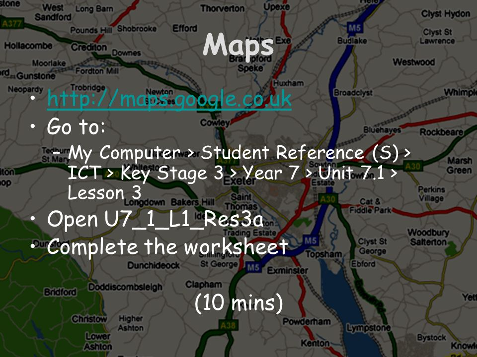 Maps http://maps.google.co.uk Go to: Open U7_1_L1_Res3a