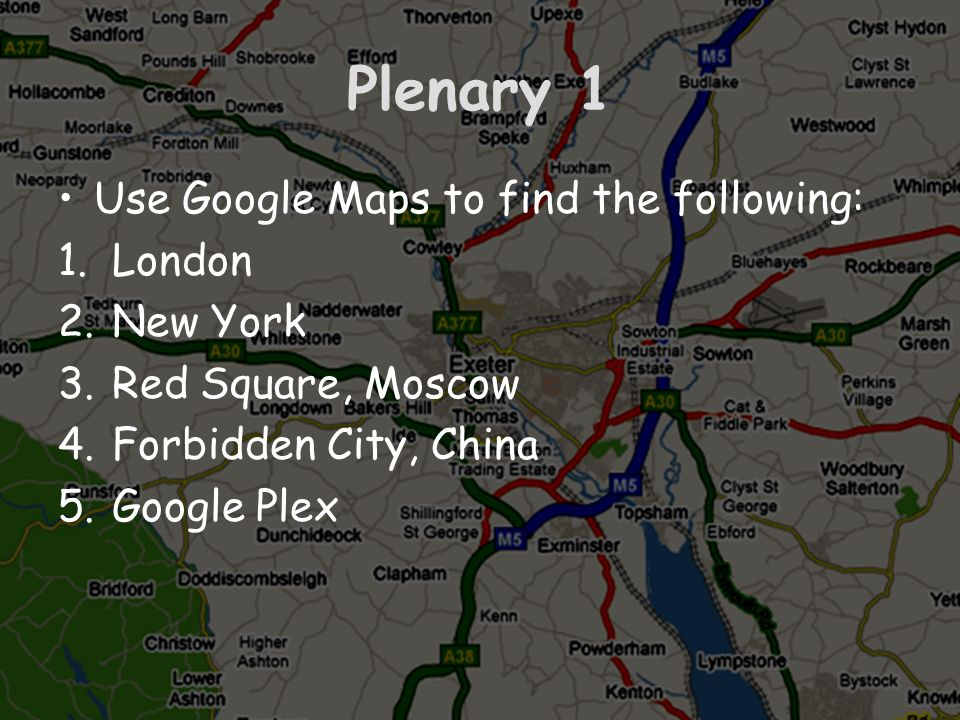 Plenary 1 Use Google Maps to find the following: London New York
