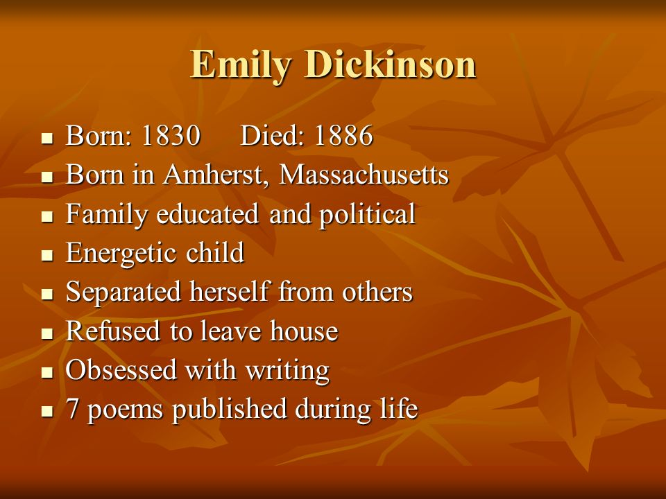 Emily Dickinson Born: 1830 Died: 1886 Born in Amherst, Massachusetts