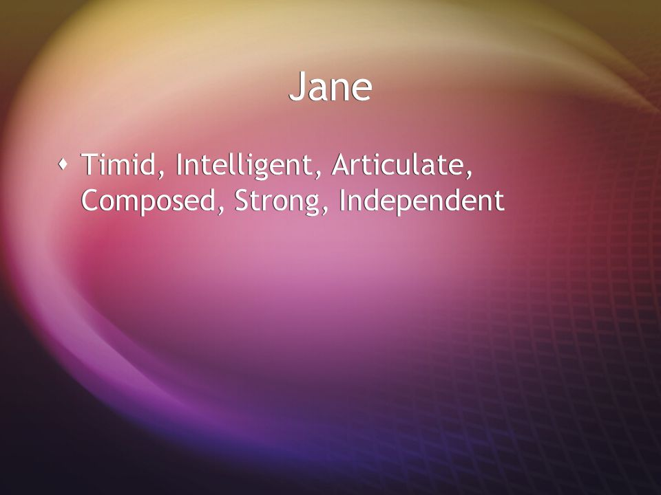 Jane Timid, Intelligent, Articulate, Composed, Strong, Independent