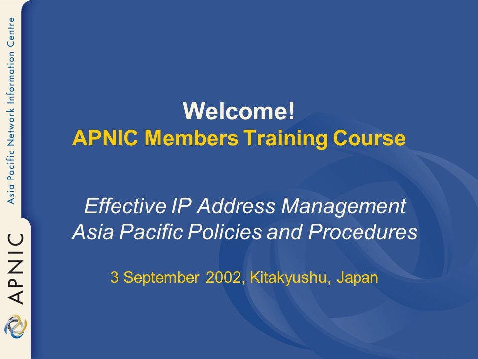 Welcome! APNIC Members Training Course