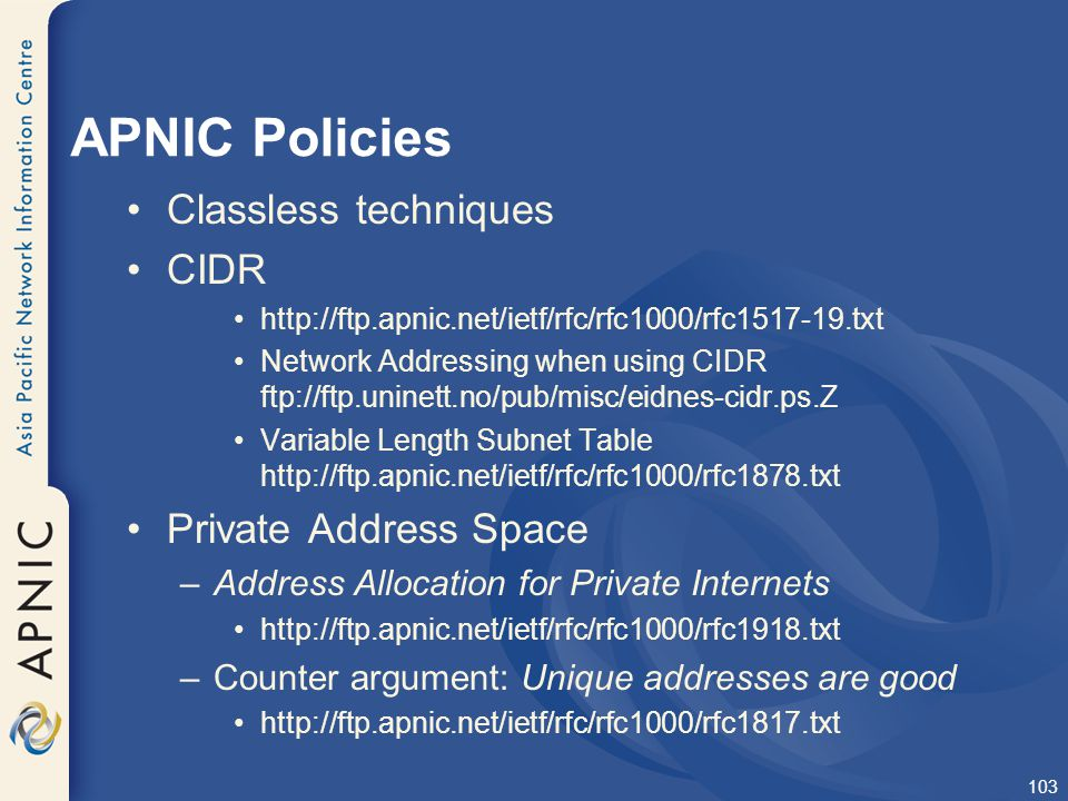 APNIC Policies Classless techniques CIDR Private Address Space