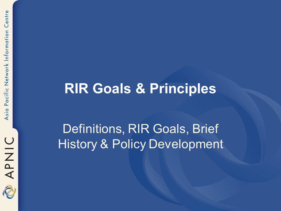 Definitions, RIR Goals, Brief History & Policy Development