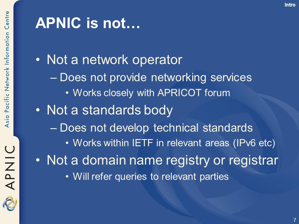 APNIC is not… Not a network operator Not a standards body