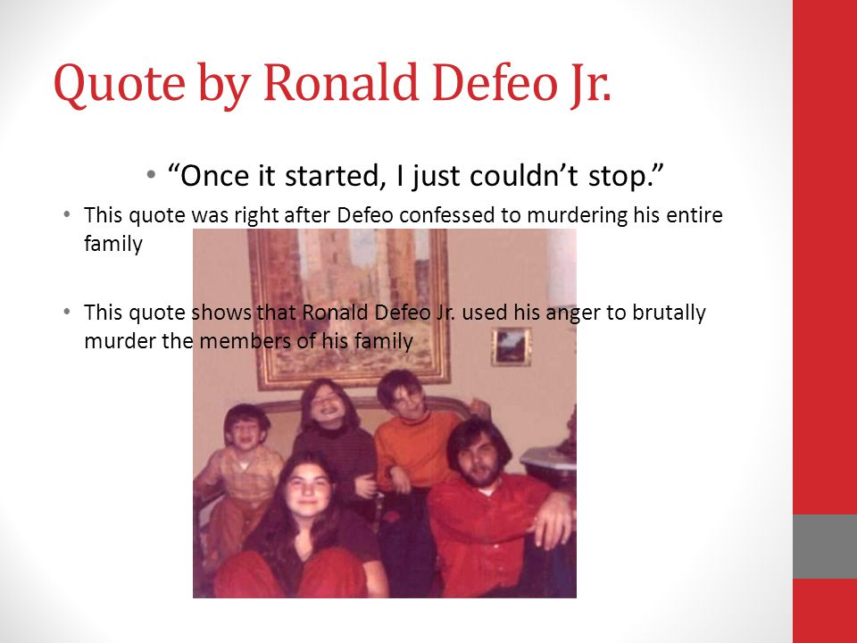 Quote by Ronald Defeo Jr.