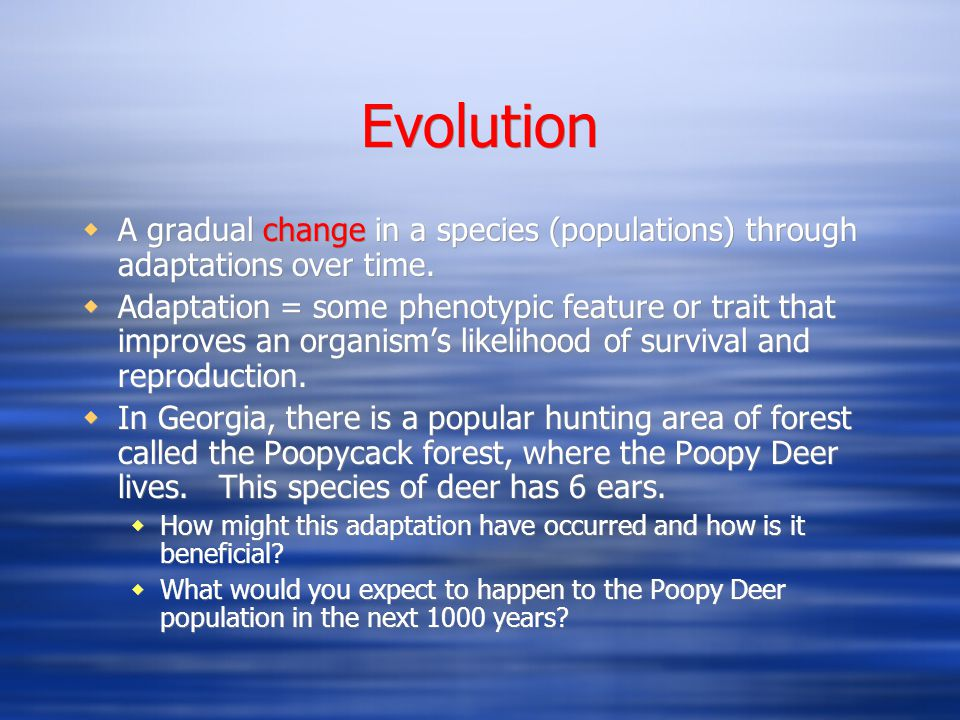 Evolution A gradual change in a species (populations) through adaptations over time.