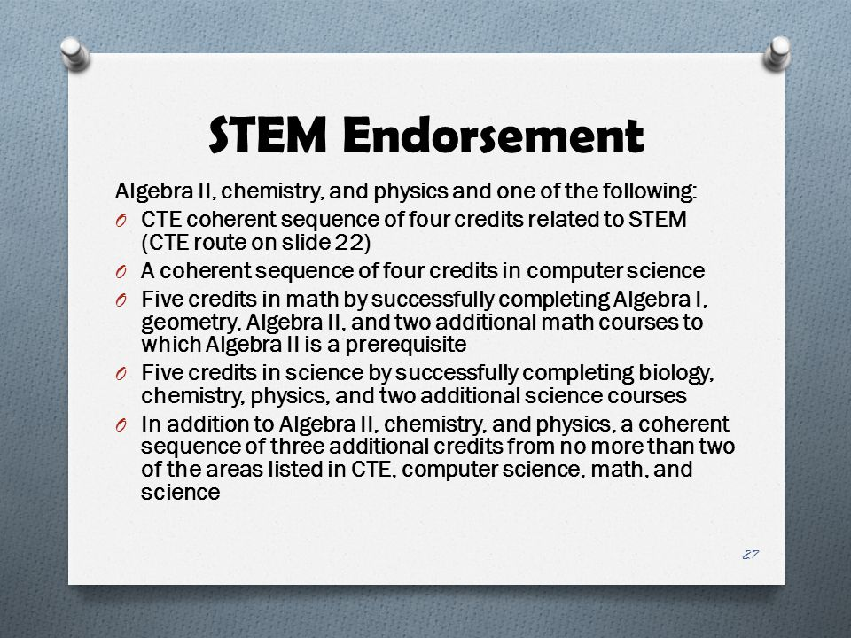 STEM Endorsement Algebra II, chemistry, and physics and one of the following:
