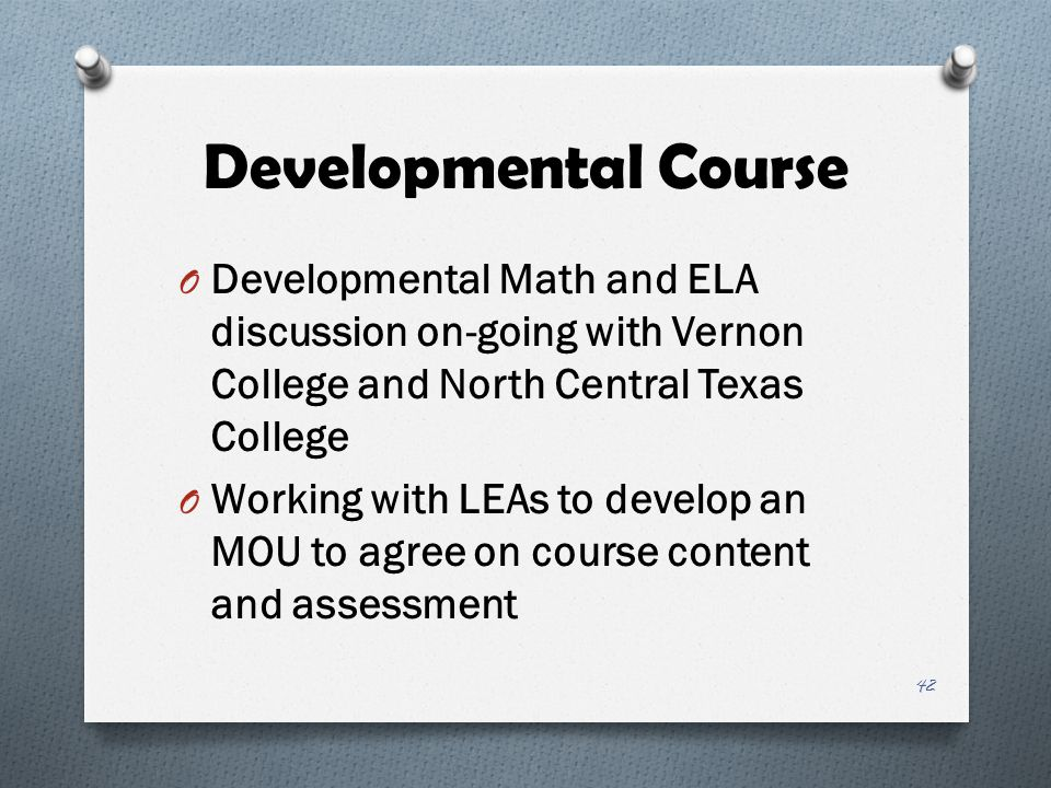 Developmental Course Developmental Math and ELA discussion on-going with Vernon College and North Central Texas College.