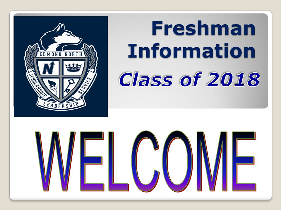 Freshman Information Class of 2018 WELCOME