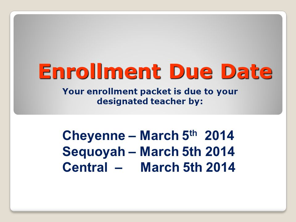 Your enrollment packet is due to your designated teacher by: