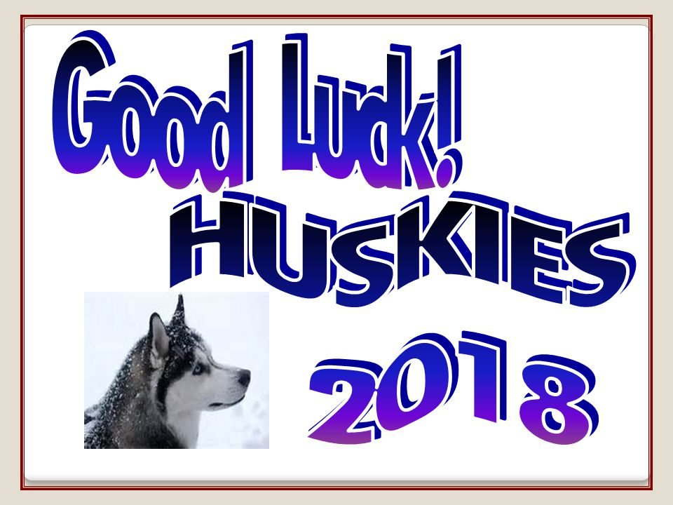 Good Luck! HUSKIES 2018