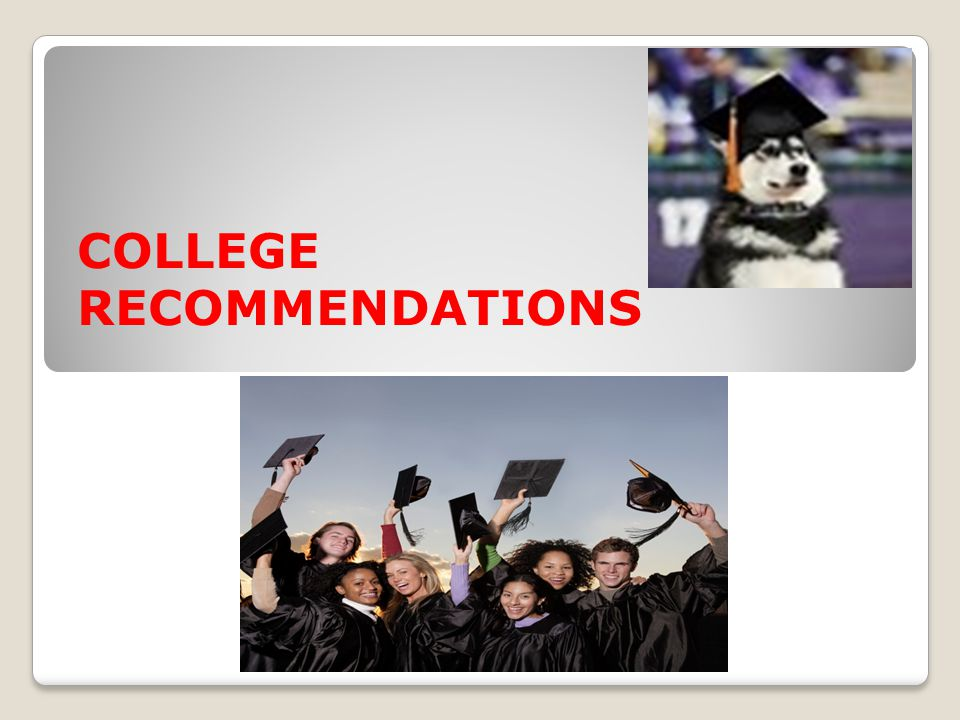 COLLEGE RECOMMENDATIONS