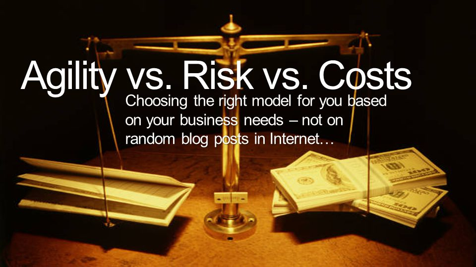 Agility vs. Risk vs. Costs