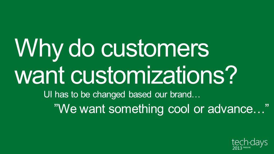 Why do customers want customizations