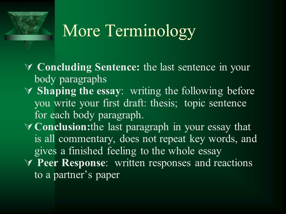 More Terminology Concluding Sentence: the last sentence in your body paragraphs.
