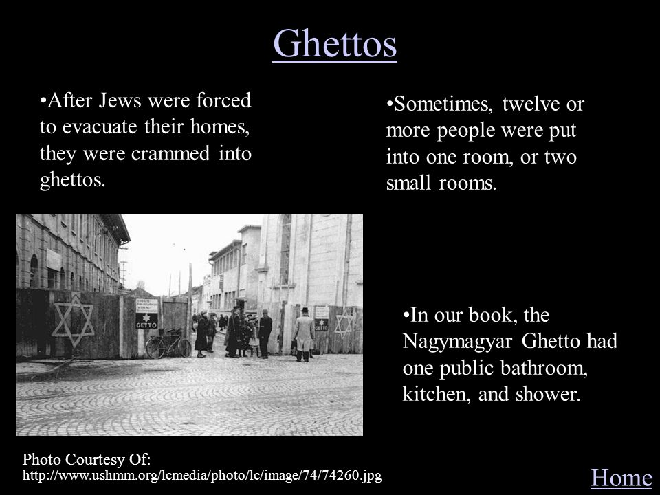 Ghettos After Jews were forced to evacuate their homes, they were crammed into ghettos.