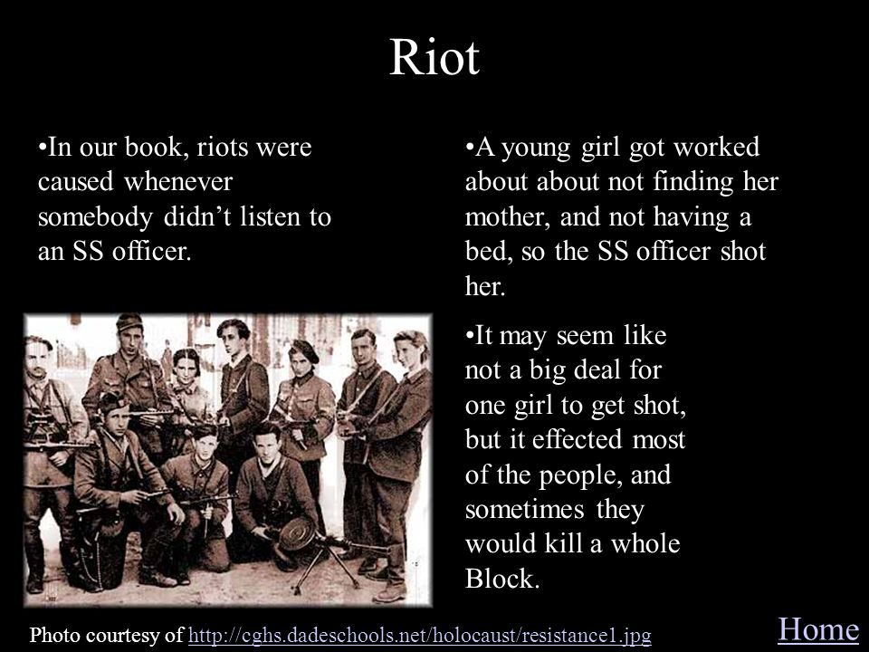 Riot In our book, riots were caused whenever somebody didn't listen to an SS officer.