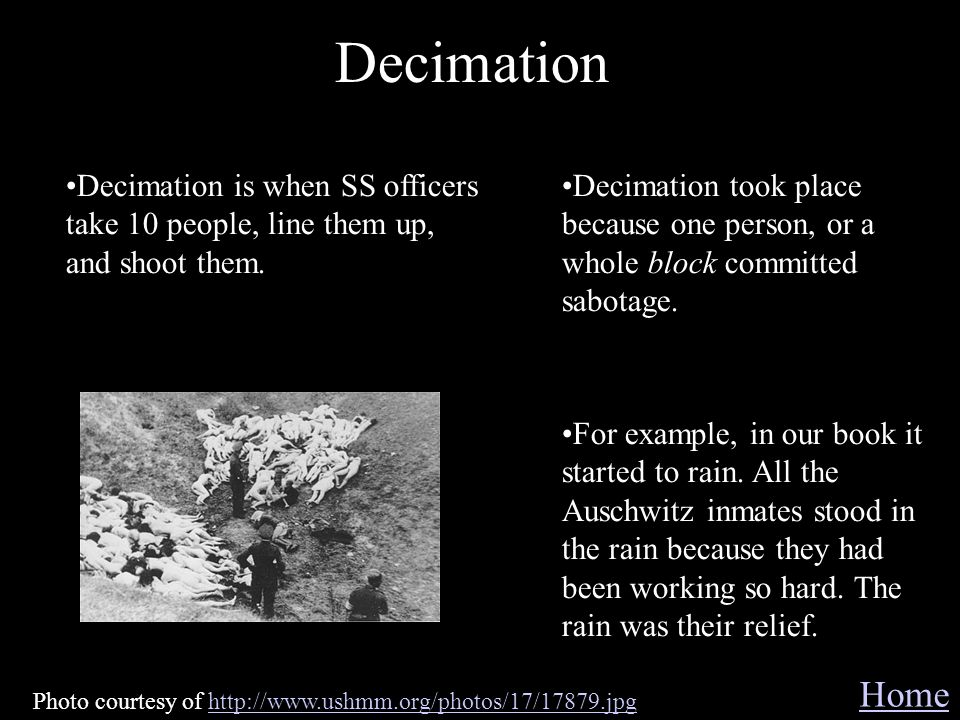 Decimation Decimation is when SS officers take 10 people, line them up, and shoot them.