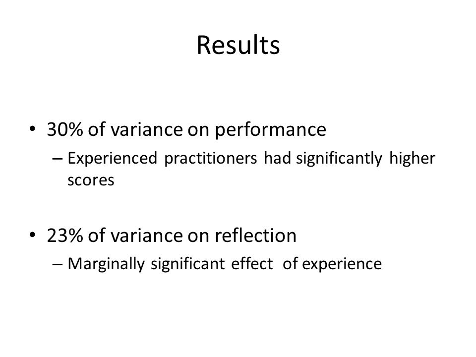 Results 30% of variance on performance 23% of variance on reflection