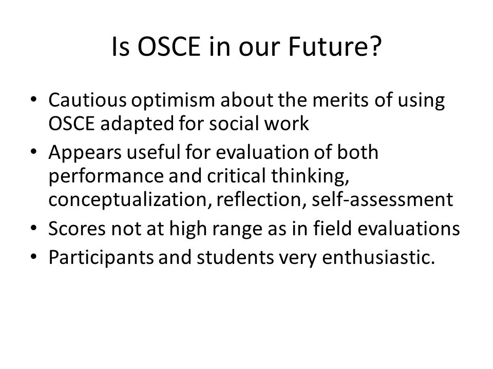 Is OSCE in our Future Cautious optimism about the merits of using OSCE adapted for social work.