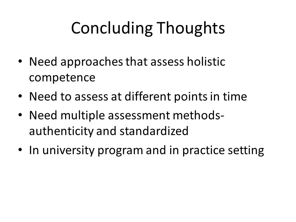 Concluding Thoughts Need approaches that assess holistic competence