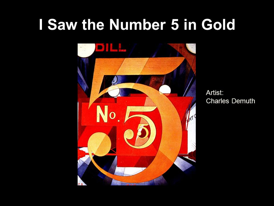I Saw the Number 5 in Gold Artist: Charles Demuth