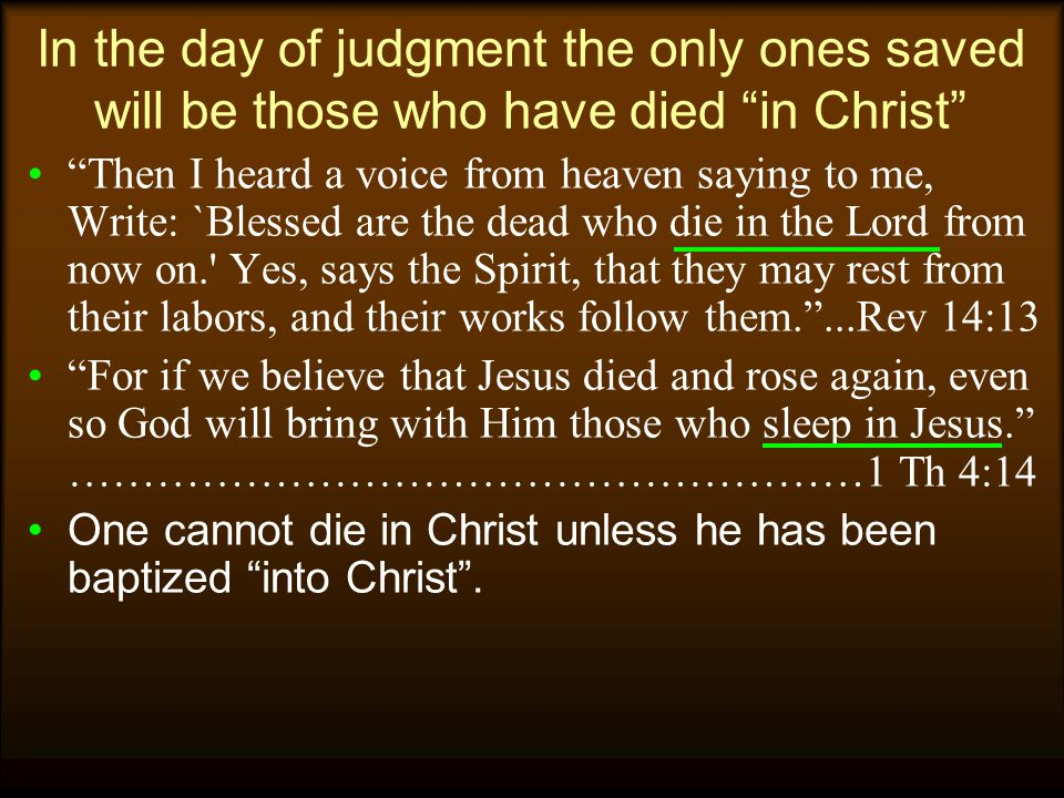 In the day of judgment the only ones saved will be those who have died in Christ