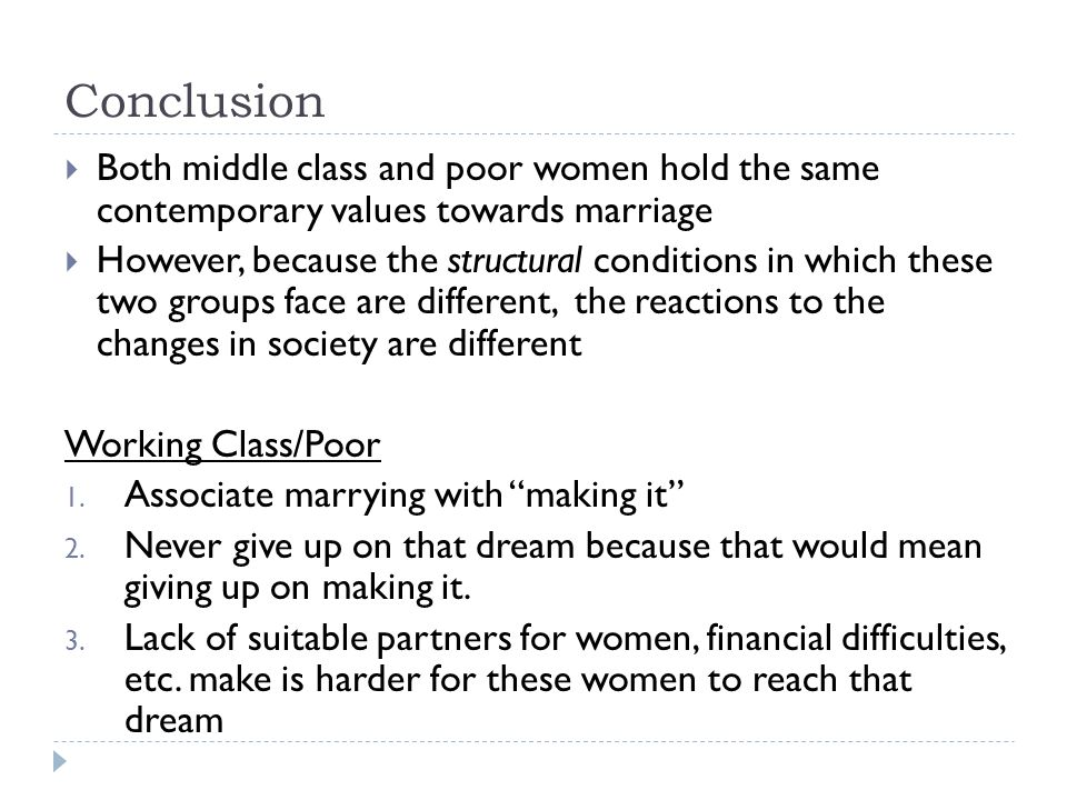 Conclusion Both middle class and poor women hold the same contemporary values towards marriage.