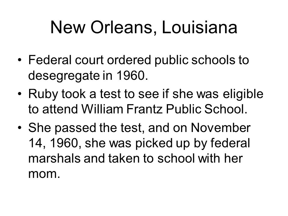 New Orleans, Louisiana Federal court ordered public schools to desegregate in 1960.