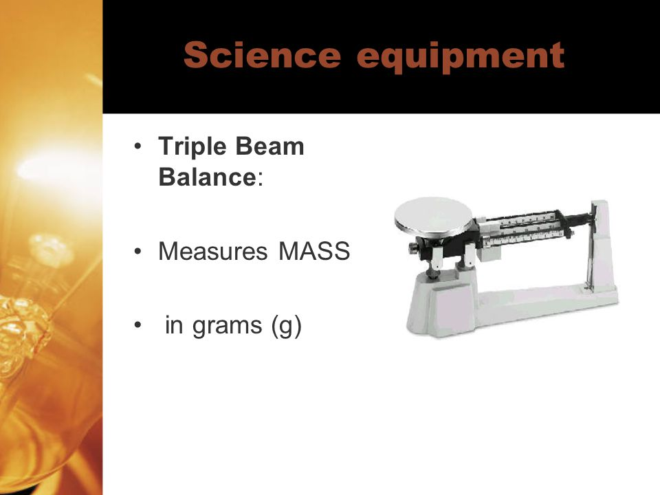 Science equipment Triple Beam Balance: Measures MASS in grams (g)