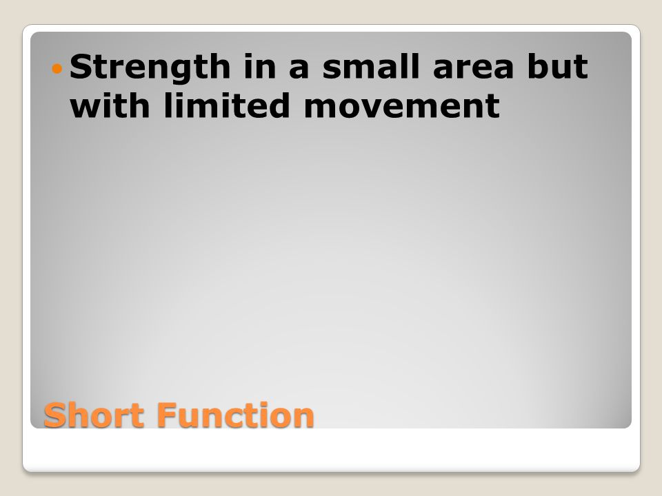 Strength in a small area but with limited movement