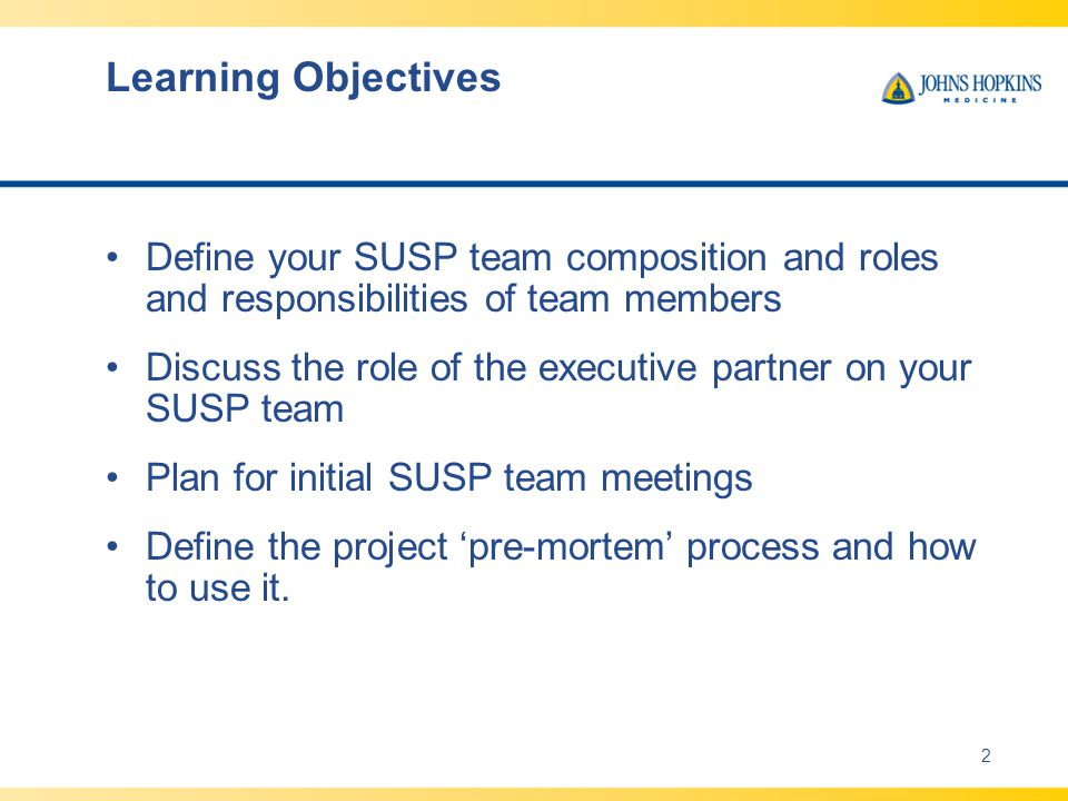 Learning Objectives Define your SUSP team composition and roles and responsibilities of team members.