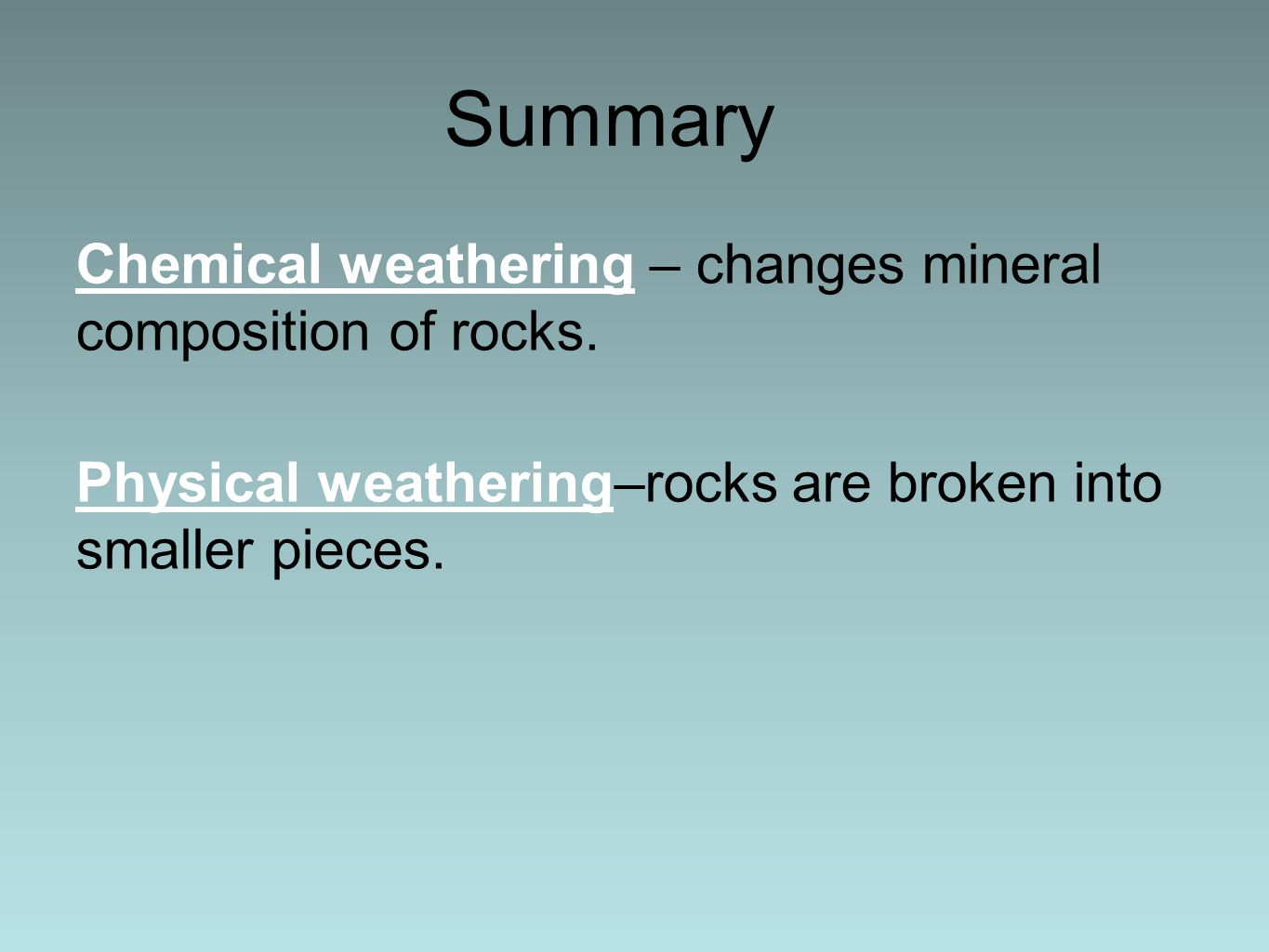 Summary Chemical weathering – changes mineral composition of rocks.