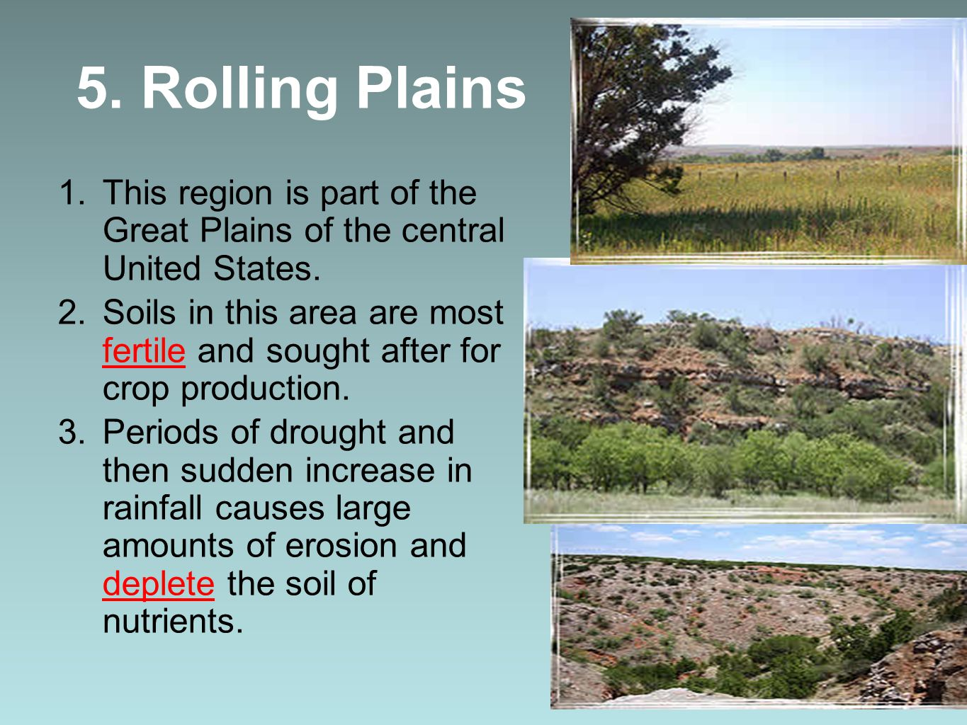 5. Rolling Plains This region is part of the Great Plains of the central United States.