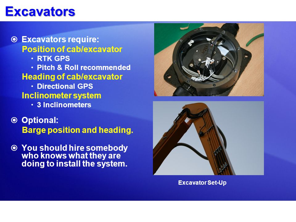 Excavators Excavators require: Position of cab/excavator
