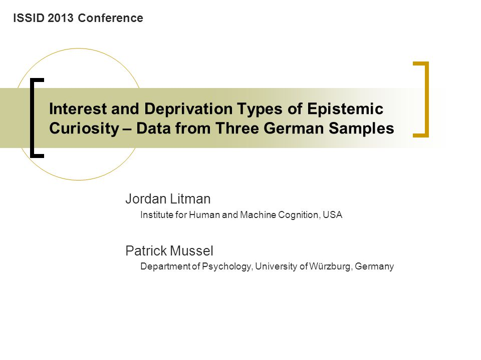 ISSID 2013 Conference Interest and Deprivation Types of Epistemic Curiosity – Data from Three German Samples.