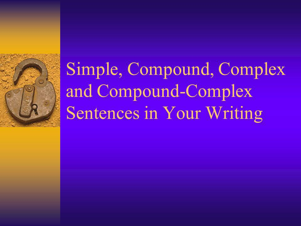 Simple, Compound, Complex and Compound-Complex Sentences in Your Writing