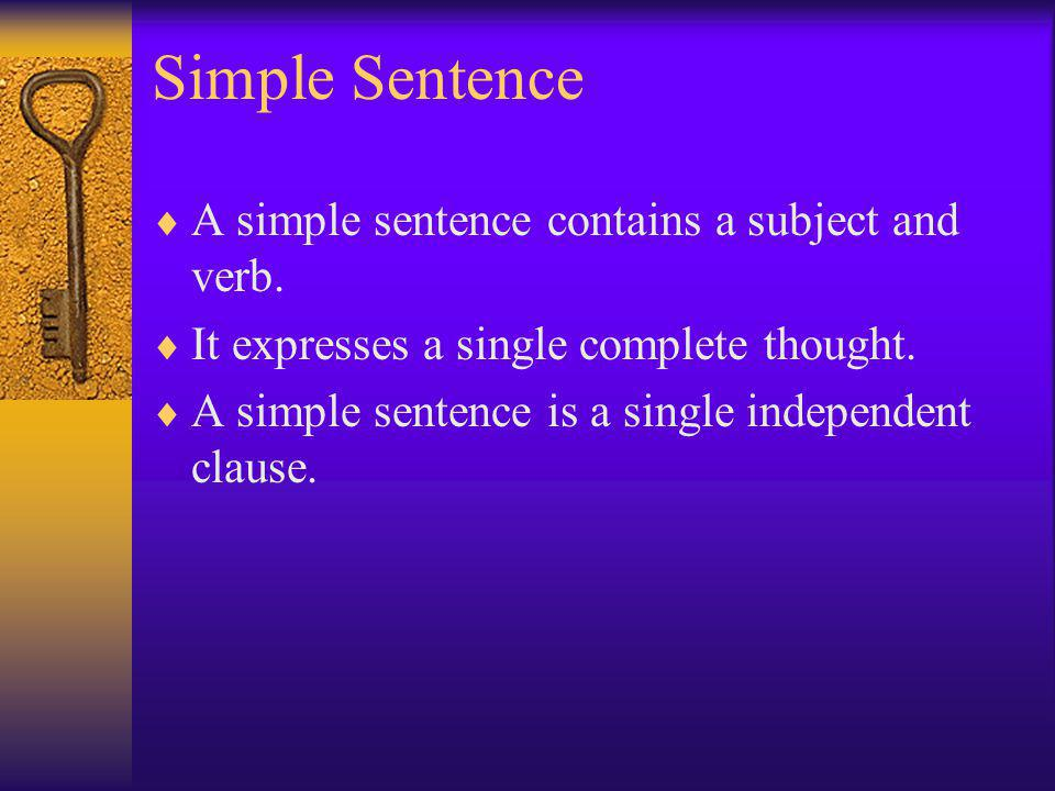 Simple Sentence A simple sentence contains a subject and verb.