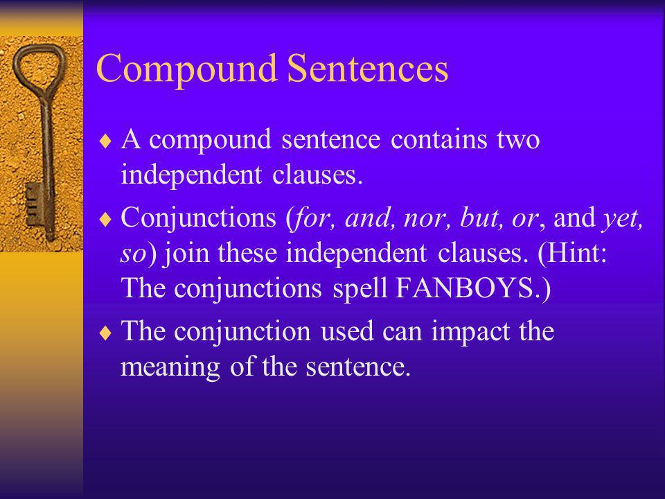 Compound Sentences A compound sentence contains two independent clauses.