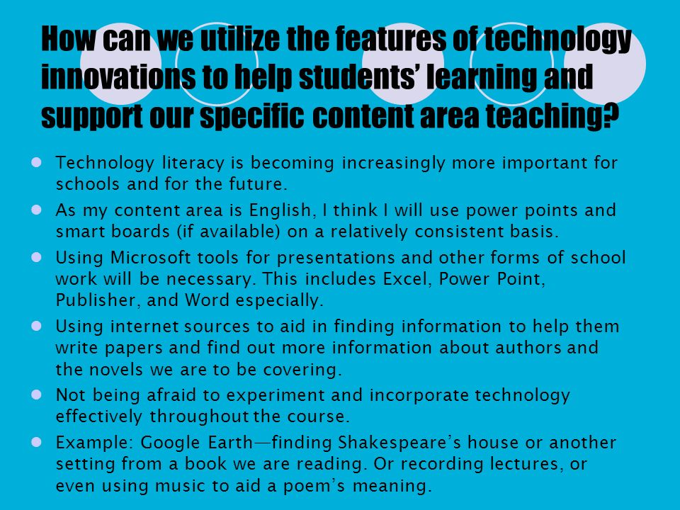 How can we utilize the features of technology innovations to help students' learning and support our specific content area teaching