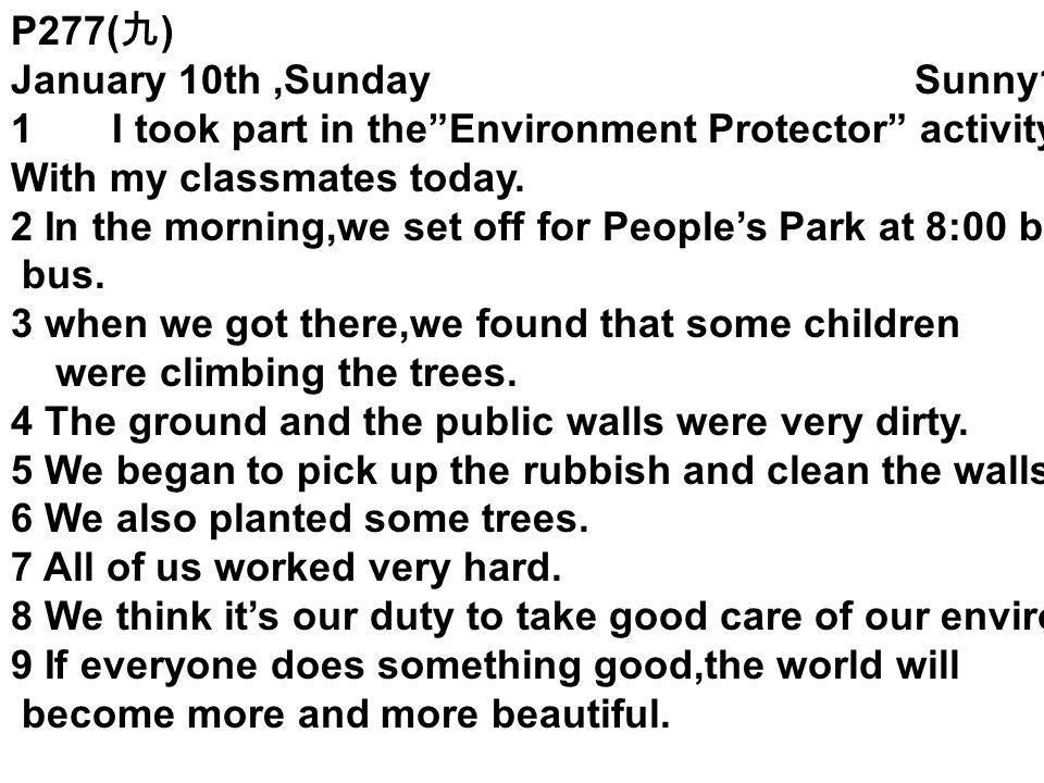P277(九) January 10th ,Sunday Sunny1. 1 I took part in the Environment Protector activity.