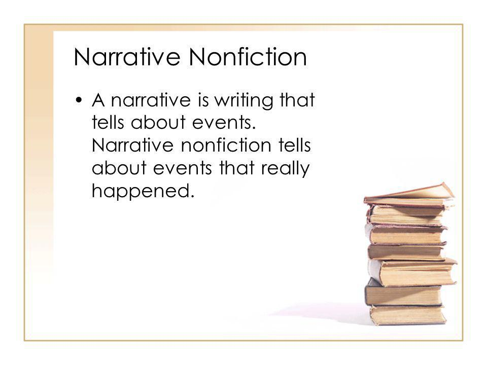 Narrative Nonfiction A narrative is writing that tells about events.