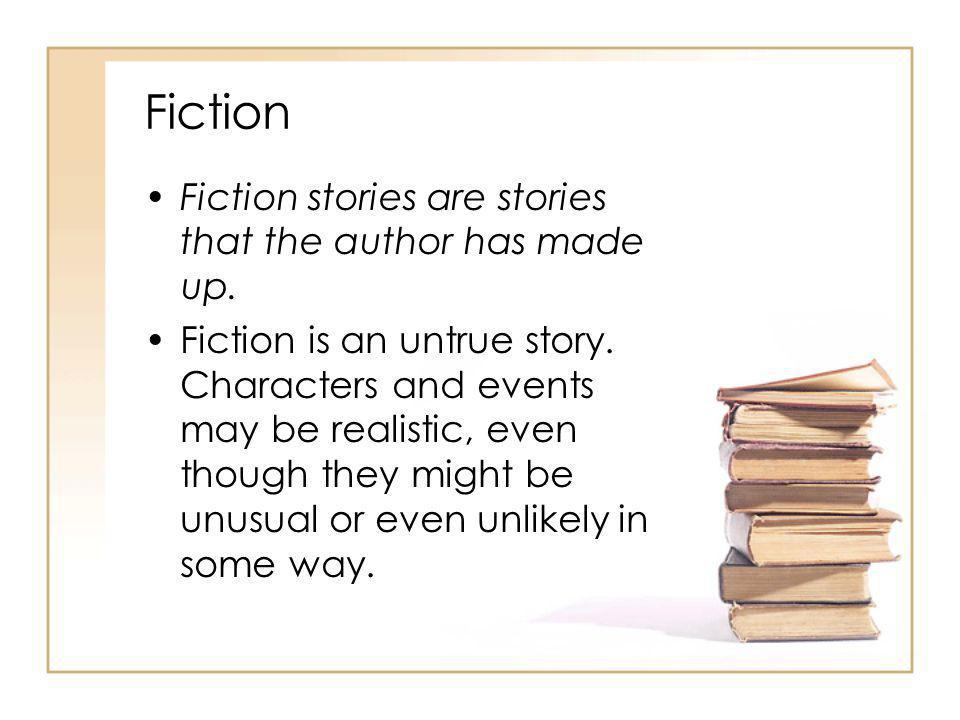 Fiction Fiction stories are stories that the author has made up.