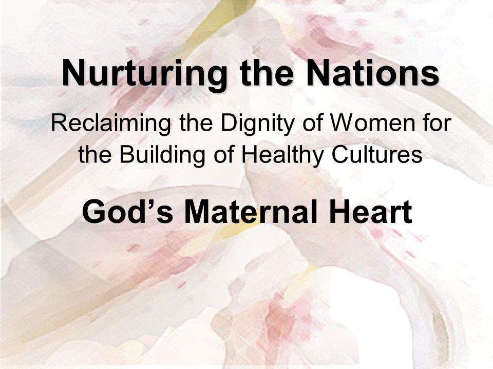 Nurturing the Nations Reclaiming the Dignity of Women for the Building of Healthy Cultures
