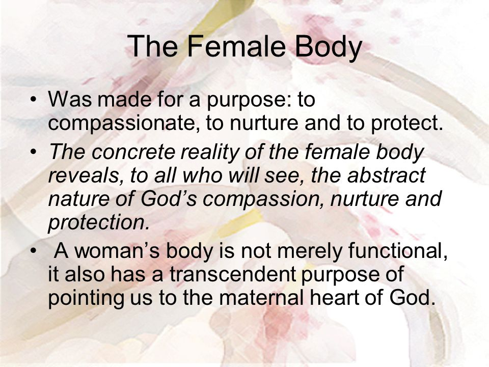 The Female Body Was made for a purpose: to compassionate, to nurture and to protect.